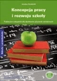 Koncepcja pracy i rozwoju szkoły Praktyczne wskazówki dla dyrektorów placówek oświatowych - Jarosław Kordziński - ebook