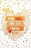 Mein Herz wird dich finden - Jessi Kirby - E-Book