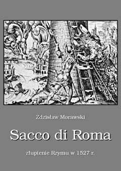 Sacco di Roma. Złupienie Rzymu w 1527 roku - Zdzisław Morawski - ebook