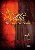 Alia - Das Land der Sonne (Band 3) - C.M. Spoerri - E-Book