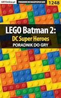 "LEGO Batman 2: DC Super Heroes - poradnik do gry - Michał ""Wolfen"" Basta - ebook"