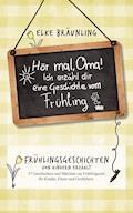 Hör mal, Oma! Ich erzähle Dir eine Geschichte vom Frühling - Elke Bräunling - E-Book
