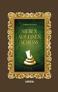 Sieben auf einen Scheiß - Florian Wintels - E-Book