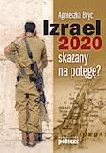 Izrael 2020 skazany na potęgę? - Agnieszka Bryc - ebook