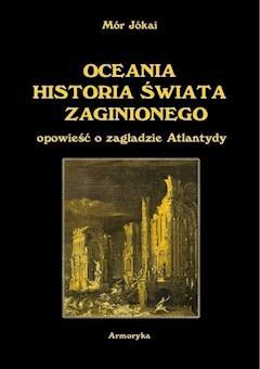 Oceania historia świata zaginionego. Opowieść o zagładzie Atlantydy - Mór Jókai - ebook