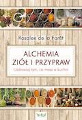 Alchemia ziół i przypraw. Uzdrawiaj tym, co masz w kuchni - Rosalee de la Foret - ebook