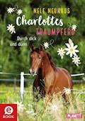 Charlottes Traumpferd 6: Durch dick und dünn - Nele Neuhaus - E-Book