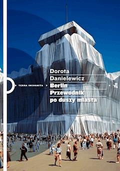 Berlin. Przewodnik po duszy miasta - Dorota Danielewicz-Kerski - ebook
