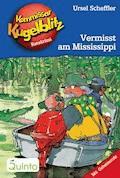 Kommissar Kugelblitz 22. Vermisst am Mississippi - Ursel Scheffler - E-Book