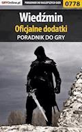"""Wiedźmin - oficjalne dodatki - poradnik do gry - Artur """"Sir Artus"""" Cnotalski, Łukasz """"Crash"""" Kendryna - ebook"""