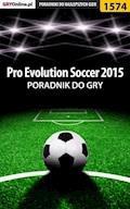 "Pro Evolution Soccer 2015 - poradnik do gry - Amadeusz ""ElMundo"" Cyganek - ebook"