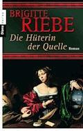 Die Hüterin der Quelle - Brigitte Riebe - E-Book