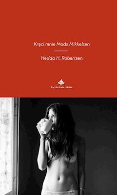 Kręci mnie Mads Mikkelsen - Hedda H. Robertsen - ebook