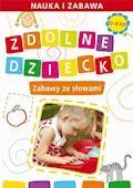 Zdolne dziecko. Zabawy ze słowami. 0-6 lat - Joanna Paruszewska - ebook