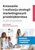 Kreowanie i realizacja strategii marketingowych przedsiębiorstwa. Studia przypadków - Wojciech Grzegorczyk - ebook