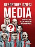 Resortowe dzieci. Media - Dorota Kania, Maciej Marosz, Jerzy Targalski - ebook