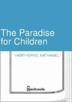 The Paradise for Children - Nathaniel Hawthorne - ebook