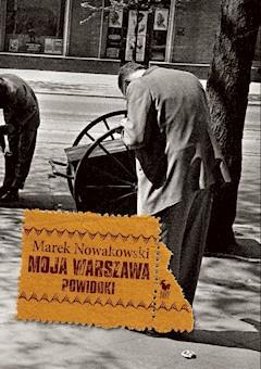 Moja Warszawa. Powidoki - Marek Nowakowski - ebook