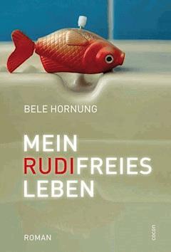 Mein Rudi-freies Leben - Bele Hornung - E-Book