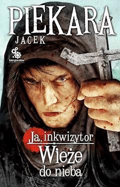 Ja, inkwizytor. Wieże do nieba - Jacek Piekara - ebook