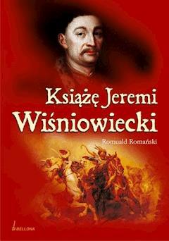Książę Jeremi Wiśniowiecki - Romuald Romański - ebook