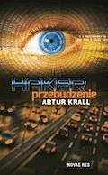 Haker. Przebudzenie - Artur Krall - ebook