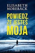 Powiedz, że jesteś moja - Elisabeth Noreback - ebook