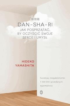 DAN-SHA-RI. Jak posprzątać, by oczyścić swoje serce i umysł - Hideko Yamashita - ebook