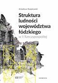 Struktura ludności województwa łódzkiego w II Rzeczypospolitej - Arkadiusz Rzepkowski - ebook
