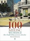 100 miejsc we Francji. które każda kobieta powinna odwiedzić - Marcia DeSanctis - ebook