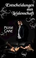 Entscheidungen aus Leidenschaft - Rose Care - E-Book