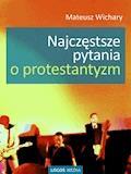 Najczęstsze pytania o protestantyzm - Mateusz Wichary - ebook