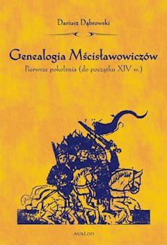 Genealogia Mścisławowiczów. Pierwsze pokolenia (do początku XIV wieku) - Dariusz Dąbrowski - ebook