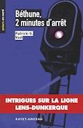 Béthune, 2 minutes d'arrêt - Patrick-S. Vast - E-Book