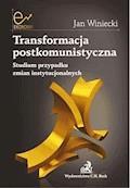 Transformacja postkomunistyczna Studium przypadku zmian instytucjonalnych - Jan Winiecki - ebook