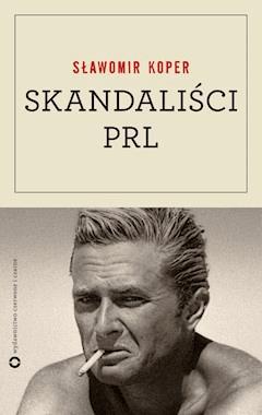 Skandaliści PRL - Sławomir Koper - ebook