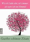 Goethes schönste Zitate - Wo ich Liebe sehe, ist's immer, als wäre ich im Himmel - Gedanken, Lebensweisheiten, Aphorismen (Illustrierte Ausgabe) - Johann Wolfgang von Goethe - E-Book