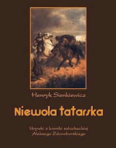 Niewola tatarska. Urywki z kroniki szlacheckiej Aleksego Zdanoborskiego - Henryk Sienkiewicz - ebook