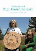 Boża Miłość jak rzeka - Gabriela Pątnik - ebook