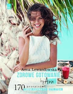 Zdrowe gotowanie by Ann - Anna Lewandowska - ebook