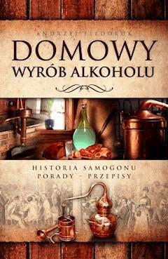 Domowy wyrób alkoholu. Historia samogonu - Andrzej Fiedoruk - ebook