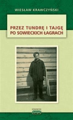 Przez tundrę i tajgę po sowieckich łagrach - Wiesław Krawczyński - ebook