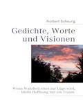 Gedichte, Worte und Visionen - Norbert Scheurig - E-Book