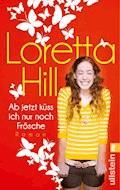 Ab jetzt küss ich nur noch Frösche - Loretta Hill - E-Book