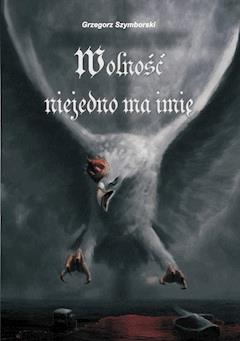 Wolność niejedno ma imię - Grzegorz Szymborski - ebook
