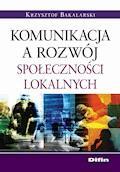 Komunikacja a rozwój społeczności lokalnych - Krzysztof Bakalarski - ebook