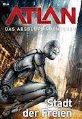 Atlan - Das absolute Abenteuer 6: Stadt der Freien - H. G. Ewers - E-Book