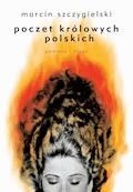 Poczet królowych polskich. Powieść i klucz - Marcin Szczygielski - ebook