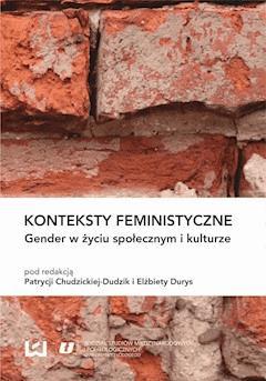 Konteksty feministyczne. Gender w życiu społecznym i kulturze - Patrycja Chudzicka-Dudzik, Elżbieta Durys - ebook