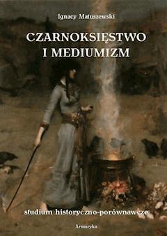 Czarnoksięstwo i mediumizm - Ignacy Matuszewski - ebook